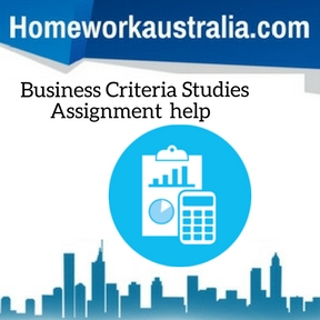 Business Criteria Studies Assignment Help
