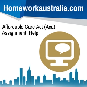 Affordable Care Act (Aca) Assignment Help