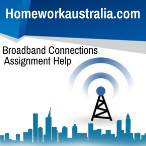 Broadband Connections Assignment Help
