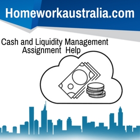 Cash and Liquidity Management Assignment Help