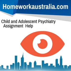 Child and Adolescent Psychiatry Assignment Help