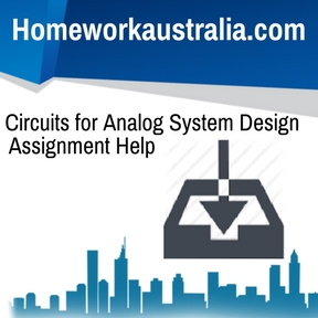 Circuits for Analog System Design Assignment Help
