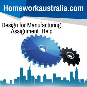 Design for Manufacturing Assignment Help
