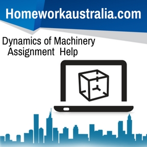 Dynamics of Machinery Assignment Help