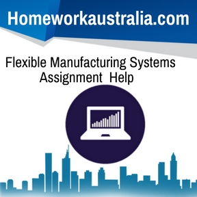 Flexible Manufacturing Systems Assignment Help