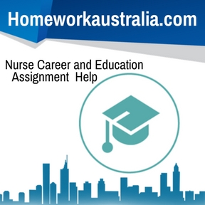 Nurse Career and Education Assignment Help