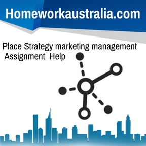 Place Strategy marketing management Assignment Help