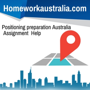Positioning preparation Australia Assignment Help
