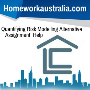 Quantifying Risk Modelling Alternative Assignment Help