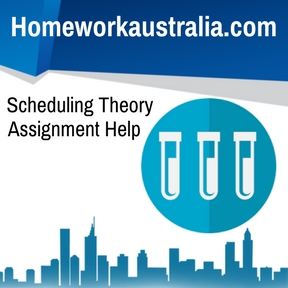 Scheduling Theory Assignment Help