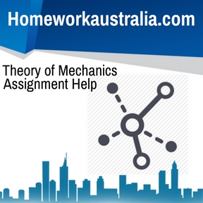 Theory of Mechanics Assignment Help