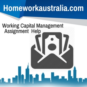 Working Capital Management Assignment Help