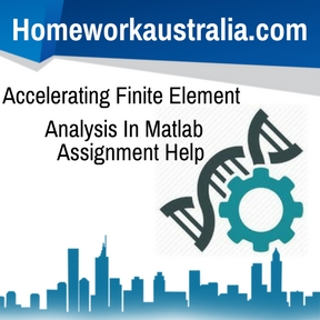 Accelerating Finite Element Analysis In Matlab Assignment Help