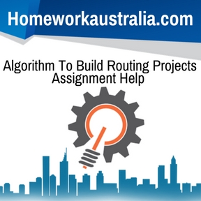 Algorithm To Build Routing Projects Assignment Help