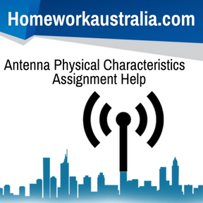 Antenna Physical Characteristics Assignment Help