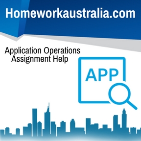 Application Operations Assignment Help
