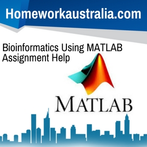 Bioinformatics Using MATLAB Assignment Help