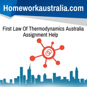 First Law Of Thermodynamics Australia Assignment Help