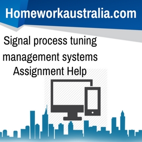 Signal process tuning management systems Assignment Help