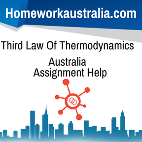 Third Law Of Thermodynamics Australia Assignment Help