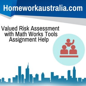 Valued Risk Assessment with Math Works Tools Assignment HelpValued Risk Assessment with Math Works Tools Assignment Help